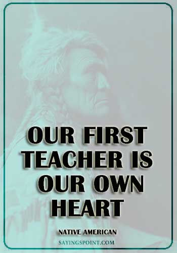 """Our first teacher is our own heart."" —Native American"