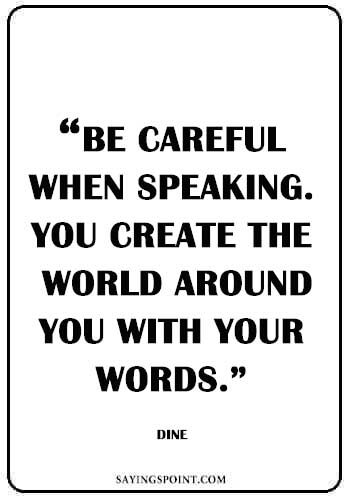 """Be careful when speaking. You create the world around you with your words."" —Diné"
