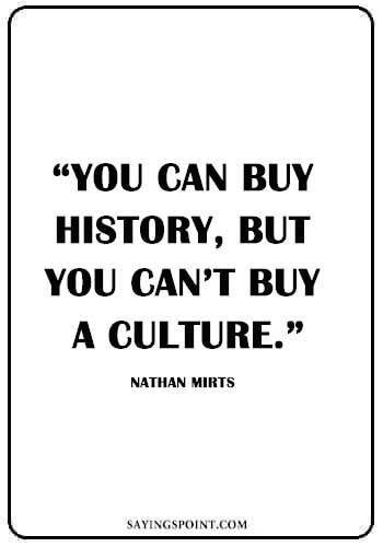 "Native American Quotes - ""You can buy history, but you can't buy a culture."" —Nathan Mirts"