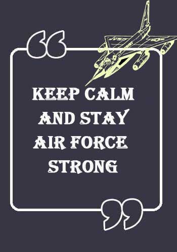 """Air Force Slogans - """"Keep calm and stay Air Force strong."""""""