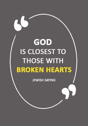 """Broken Heart Quotes - """"God is closest to those with broken hearts."""" —Jewish saying"""