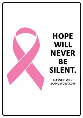 "Cancer Sayings - ""Hope will never be silent."" —Harvey Milk"