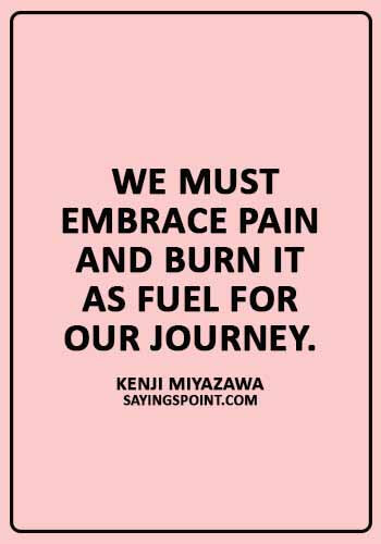 "cancer inspirational quotes - ""We must embrace pain and burn it as fuel for our journey."" —Kenji Miyazawa"