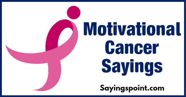 80 Motivational Cancer Quotes and Sayings for Survivors, Fighters
