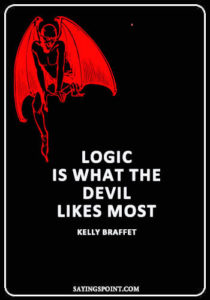 """Devil Sayings - """"Logic is what the devil likes most."""" —Kelly Braffet"""