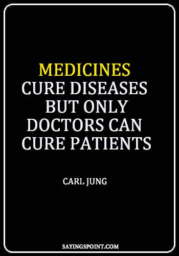 "Doctor Funny Sayings - Medicines cure diseases, but only doctors can cure patients."" —Carl Jung"