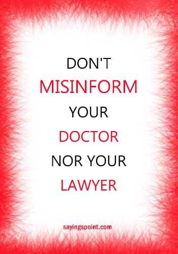 Funny Doctor Sayings - Don't misinform your doctor nor your lawyer