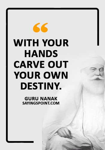 "Sikh Quotes - ""With your hands carve out your own destiny."" —Guru Nanak"