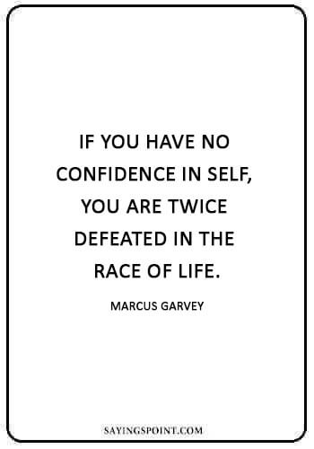 "Jamaican Quotes - ""If you have no confidence in self, you are twice defeated in the race of life."" —Marcus Garvey"