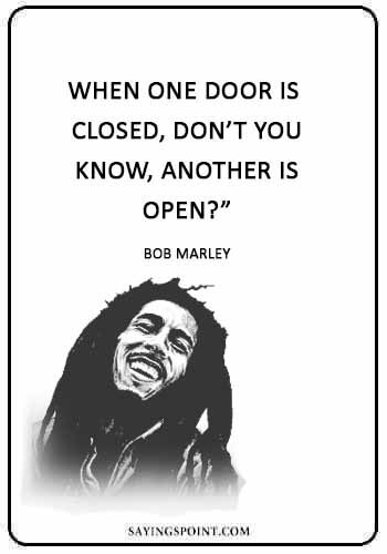 "jamaican sentences - ""When one door is closed, don't you know, another is open?"" —Bob Marley"