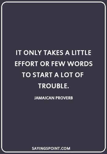"Jamaican Proverbs - ""It only takes a little effort or few words to start a lot of trouble."""