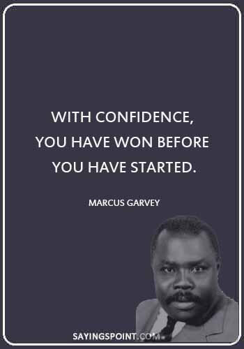 "Jamaican Quotes - ""With confidence, you have won before you have started."" —Marcus Garvey"