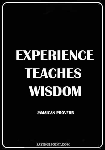"Jamaican Quotes - ""Experience teaches wisdom."" —Jamaican Proverb"