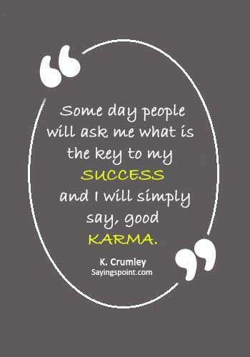 """bad karma quotes - """"Some day people will ask me what is the key to my success, and I will simply say, good Karma."""" —K. Crumley"""