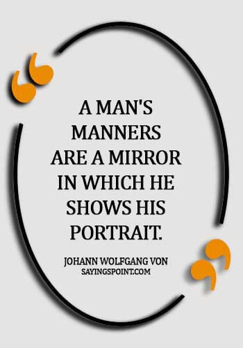 Manner Quotes - A man's manners are a mirror in which he shows his portrait. -  Johann Wolfgang von Goethe