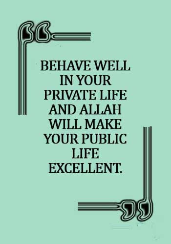 Manner Quotes - Behave well in your private life and Allah will make your public life excellent.