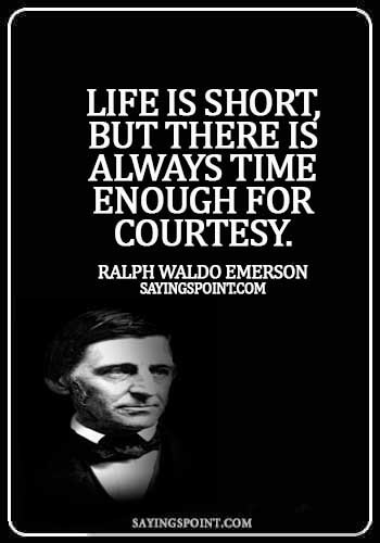 courtesy quotes - Life is short, but there is always time enough for courtesy. -  Ralph Waldo Emerson