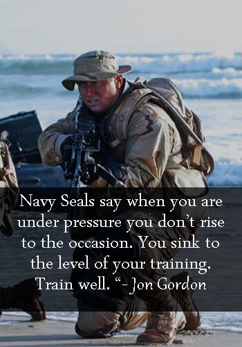 """Navy Sayings Fair Winds - """"Navy Seals says when you are under pressure you don't rise to the occasion. You sink to the level of your training. Train well."""" —Jon Gordon"""
