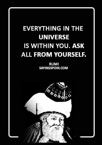 "Rumi Sayings - ""Everything in the universe is within you. Ask all from yourself."" —Rumi"