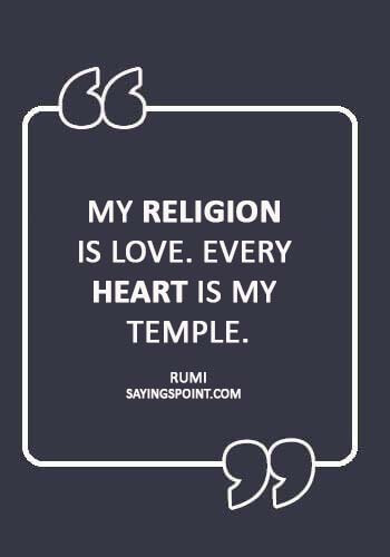 "Rumi Sayings - ""My religion is love. Every heart is my temple."" —Rumi"