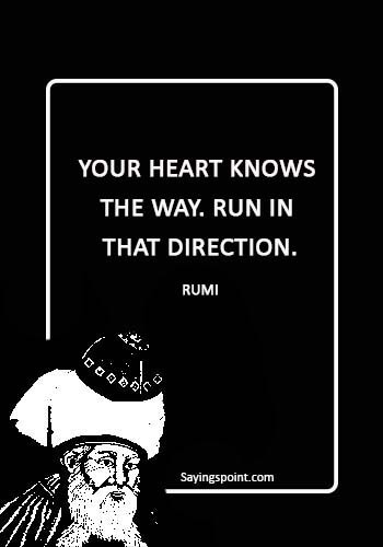 "Rumi Quotes - ""Your heart knows the way. Run in that direction."" —Rumi"