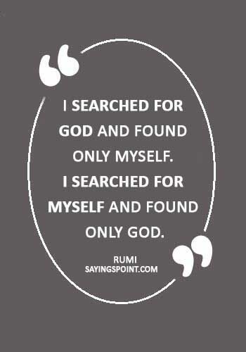 "rumi quotes on nature - ""I searched for God and found only myself. I searched for myself and found only God."" —Rumi"