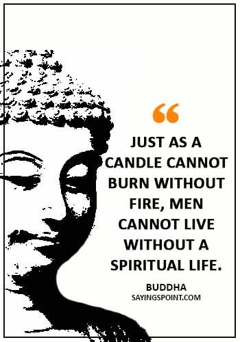 "Buddha Quotes - ""Just as a candle cannot burn without fire, men cannot live without a spiritual life."" —Buddha"
