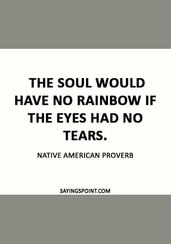 "Spiritual Sayings - ""The soul would have no rainbow if the eyes had no tears."""