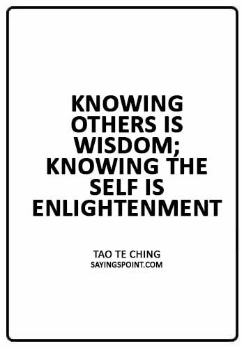 "Spiritual Quotes - ""Knowing others is wisdom; knowing the self is enlightenment."" —Tao Te Ching"