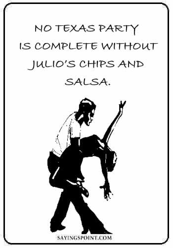 "Texas Sayings - ""No Texas party is complete without Julio's chips and salsa."""