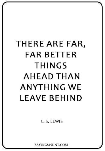 "Depression quotes - There are far, far better things ahead than anything we leave behind. "" — C. S. Lewis"