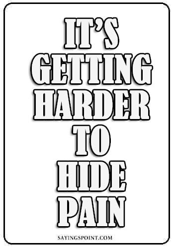 "depression quotes about life -Depression Sayings - It's getting harder to hide pain. "" —Unknown"