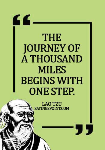 Lao Tzu Quotes -The journey of a thousand miles begins with one step. - Lao Tzu