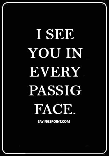 """True Love Quotes - I see you in every passing face."""""""