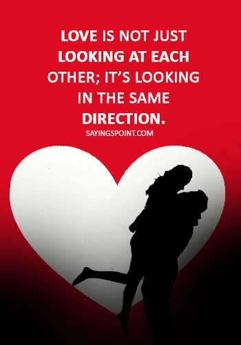 """true love quotes for couples - """"Love is not just looking at each other; it's looking in the same direction."""""""