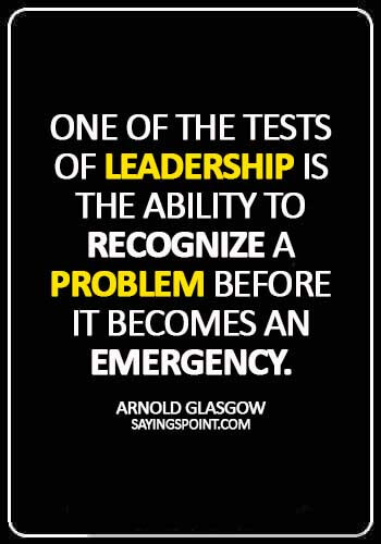 inspiring leadership quotes - One of the tests of leadership is the ability to recognize a problem before it becomes an emergency. -  Arnold Glasgow