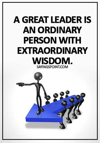 short leadership quotes - A great leader is an ordinary person with extraordinary wisdom.