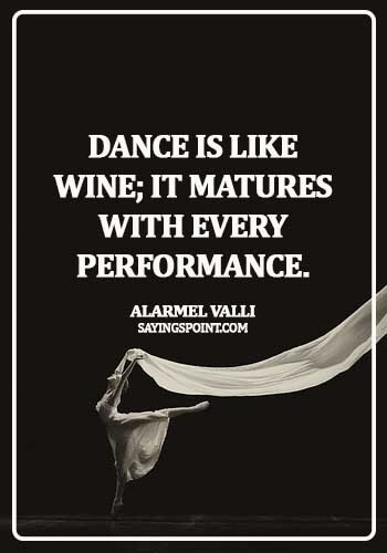 dance quotes for kids - Dance is like wine; it matures with every performance. - Alarmel Valli