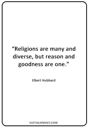 "Diversity Sayings - ""Religions are many and diverse, but reason and goodness are one."" —Elbert Hubbard"