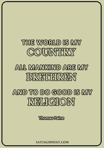 "quotes about diversity and unity - ""The world is my country, all mankind are my brethren, and to do good is my religion."" —Thomas Paine"