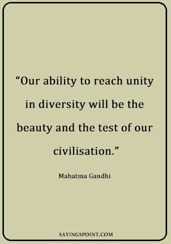 "cultural diversity quotes - ""Our ability to reach unity in diversity will be the beauty and the test of our civilisation."" —Mahatma Gandhi"
