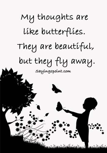 "ADHD Quotes - ""My thoughts are like butterflies. They are beautiful, but they fly away."""