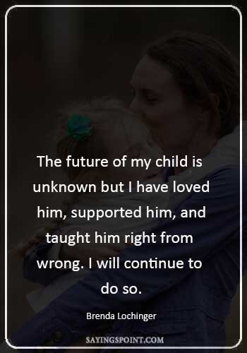 "facts about adhd - ""The future of my child is unknown but I have loved him, supported him, and taught him right from wrong. I will continue to do so."" —Brenda Lochinger"