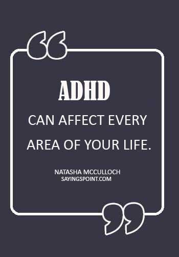 "ADHD Sayings - ""ADHD can affect every area of your life."" —Natasha McCulloch"