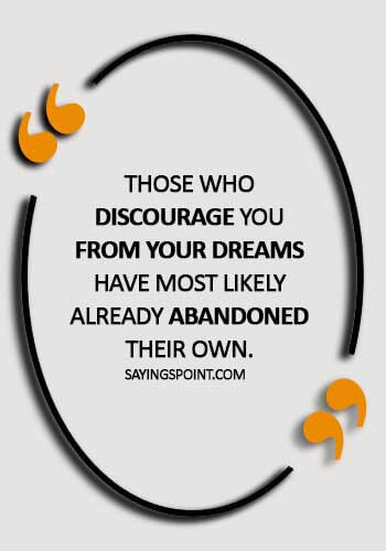 "abandonment quotes and sayings - ""Those who discourage you from your dreams have most likely already abandoned their own."""