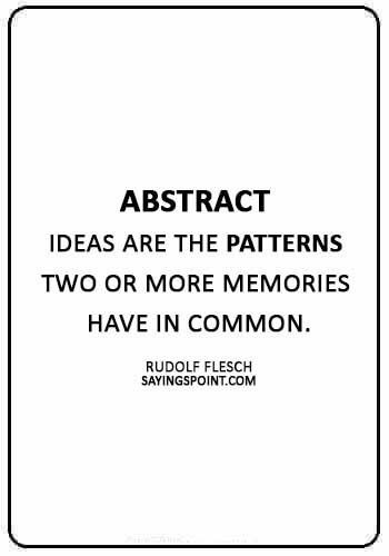 "abstract sayings - ""Abstract ideas are the patterns two or more memories have in common."" —Rudolf Flesch"
