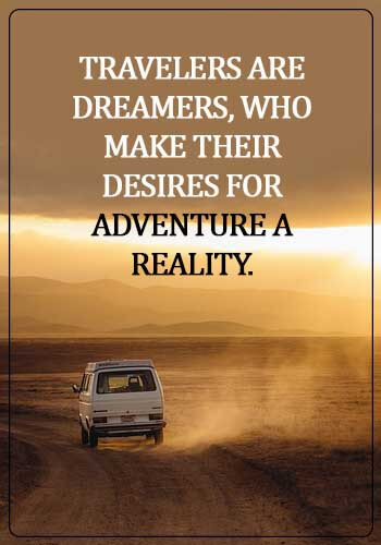 Adventure Quotes - Travelers are dreamers, who make their desires for adventure a reality.