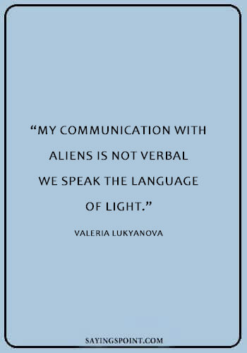 "Space Quotes - ""My communication with aliens is not verbal – we speak the language of light."" —Valeria Lukyanova"