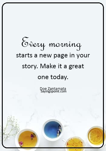 """tomorrow is a new day quotes -""""Every morning starts a new page in your story. Make it a great one today."""" —Doe Zantamata"""