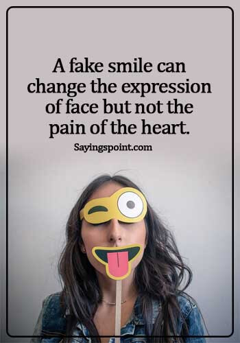 pain quotes about life -A fake smile can change the expression of face but not the pain of the heart.